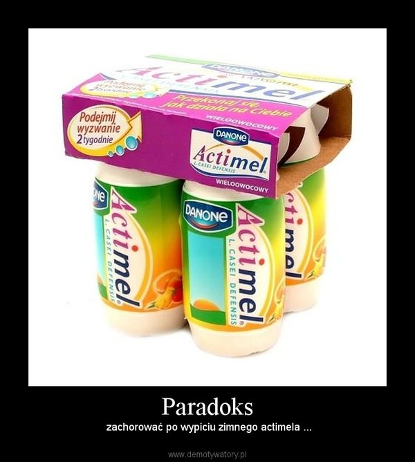 Paradoks – zachorować po wypiciu zimnego actimela ...