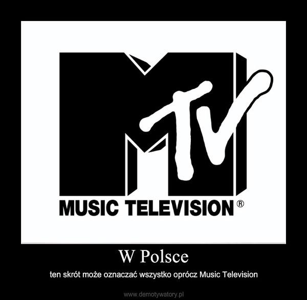 W Polsce – ten skrót może oznaczać wszystko oprócz Music Television