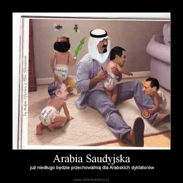 Arabia Saudyjska – już niedługo będzie przechowalnią dla Arabskich dyktatorów