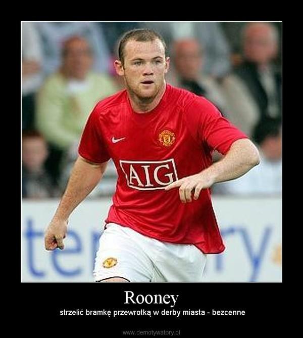 Rooney – strzelić bramkę przewrotką w derby miasta - bezcenne