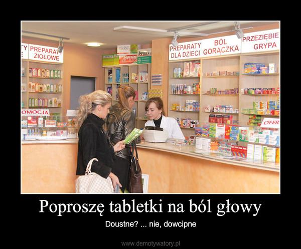 Poproszę tabletki na ból głowy – Doustne? ... nie, dowcipne