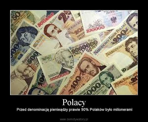Polacy – Przed denominacją pienieądzy prawie 90% Polaków było milionerami