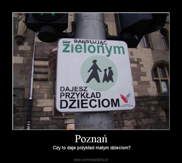 Poznań – Czy to daje przykład małym dzieciom?