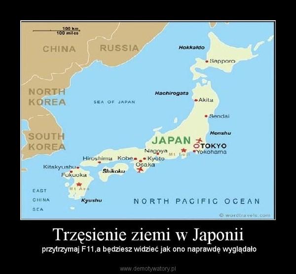Trzęsienie ziemi w Japonii – przytrzymaj F11,a będziesz widzieć jak ono naprawdę wyglądało