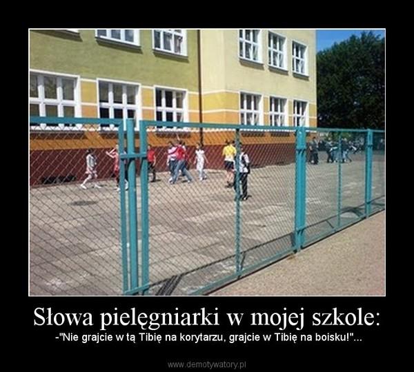 """Słowa pielęgniarki w mojej szkole: – -""""Nie grajcie w tą Tibię na korytarzu, grajcie w Tibię na boisku!""""..."""