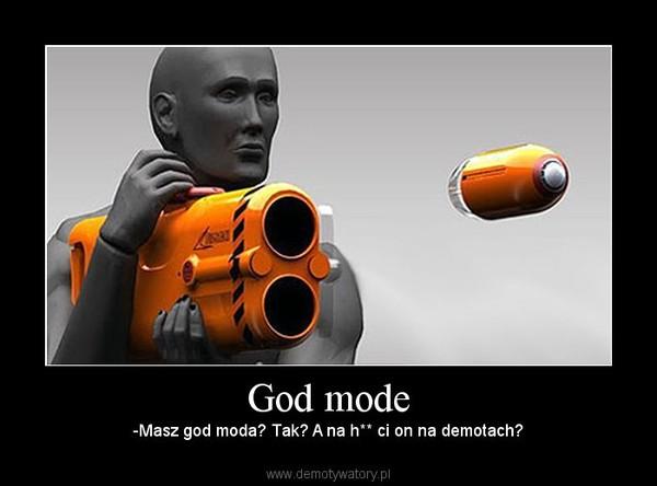 God mode – -Masz god moda? Tak? A na h** ci on na demotach?