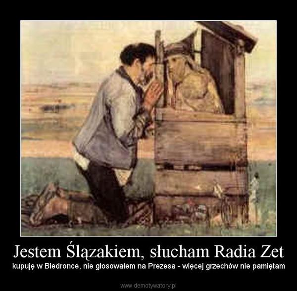 Jestem Ślązakiem, słucham Radia Zet – kupuję w Biedronce, nie głosowałem na Prezesa - więcej grzechów nie pamiętam