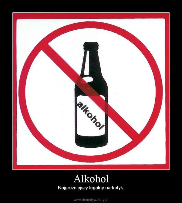 Alkohol – Najgroźniejszy legalny narkotyk.