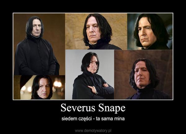 Severus Snape – siedem części - ta sama mina