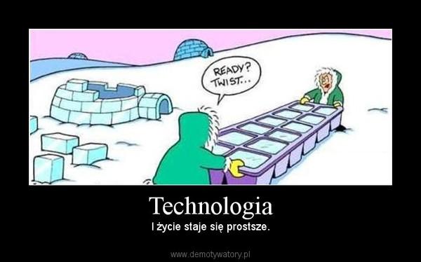 Technologia – I życie staje się prostsze.