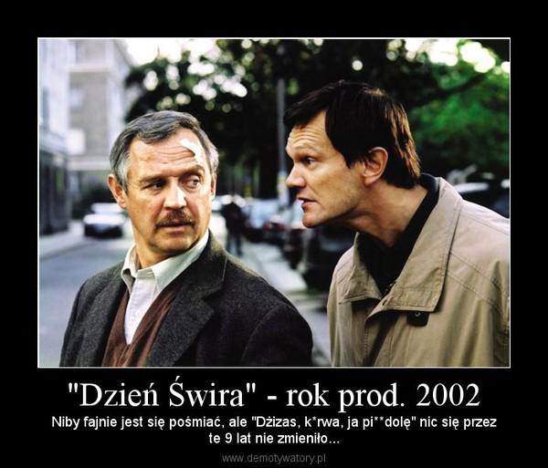 """""""Dzień Świra"""" - rok prod. 2002 – Niby fajnie jest się pośmiać, ale """"Dżizas, k*rwa, ja pi**dolę"""" nic się przezte 9 lat nie zmieniło..."""