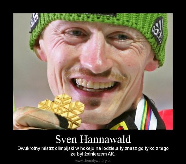Sven Hannawald – Dwukrotny mistrz olimpijski w hokeju na lodzie,a ty znasz go tylko z tegoże był żołnierzem AK.