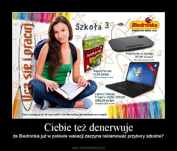 Ciebie też denerwuje – że Biedronka już w połowie wakacji zaczyna reklamować przybory szkolne?