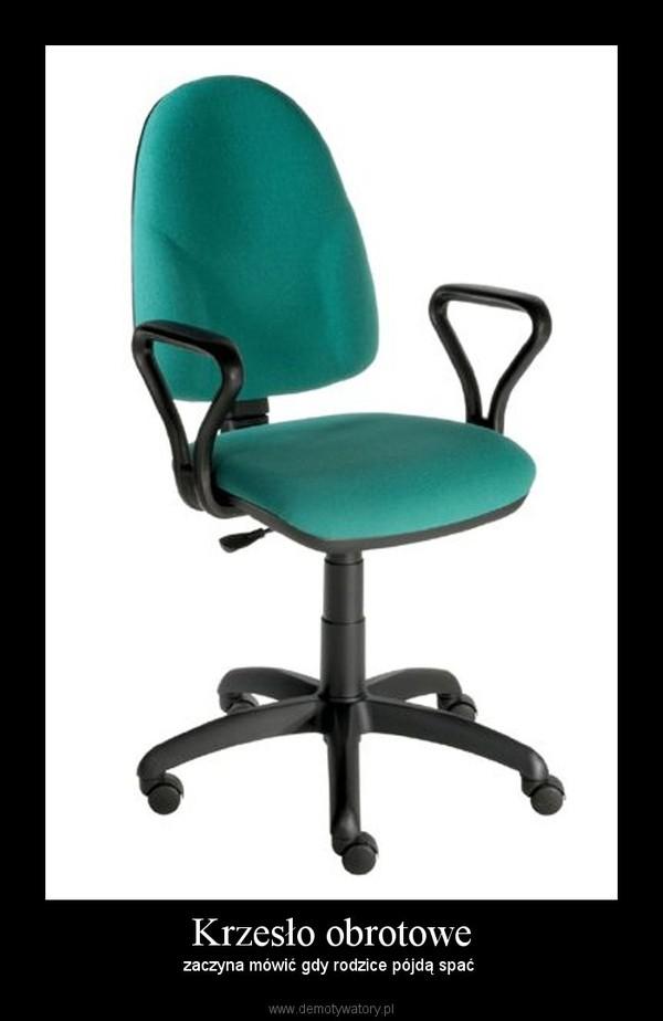 Krzesło obrotowe – zaczyna mówić gdy rodzice pójdą spać