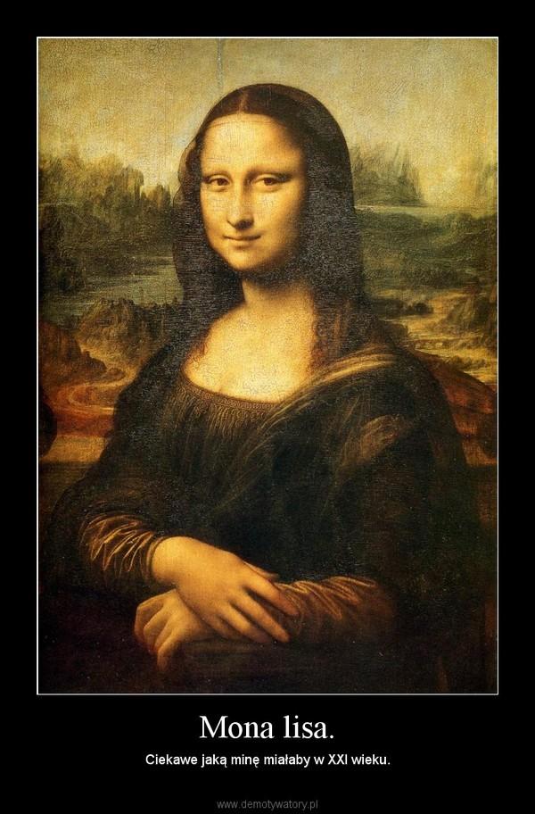 Mona lisa. – Ciekawe jaką minę miałaby w XXI wieku.