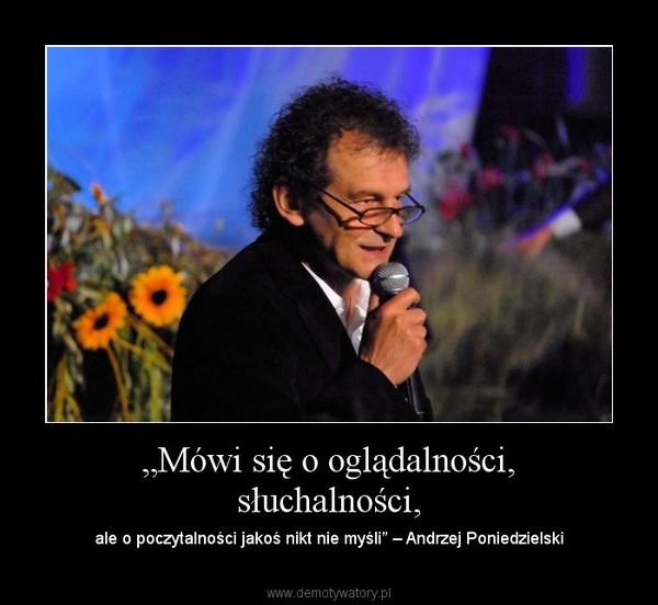 """""""Mówi się o oglądalności, słuchalności, – ale o poczytalności jakoś nikt nie myśli"""" – Andrzej Poniedzielski"""