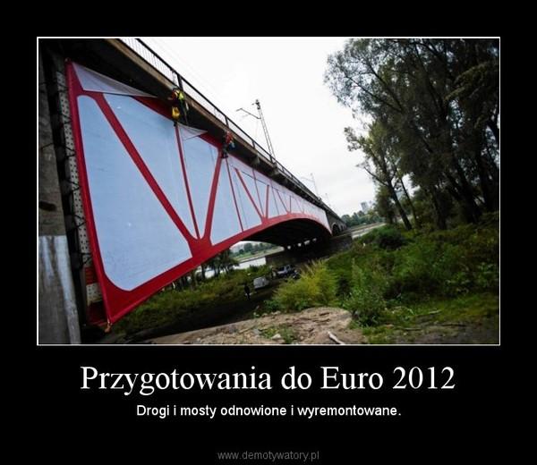 Przygotowania do Euro 2012 – Drogi i mosty odnowione i wyremontowane.