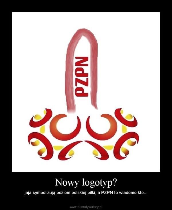 Nowy logotyp? – jaja symbolizują poziom polskiej piłki, a PZPN to wiadomo kto...