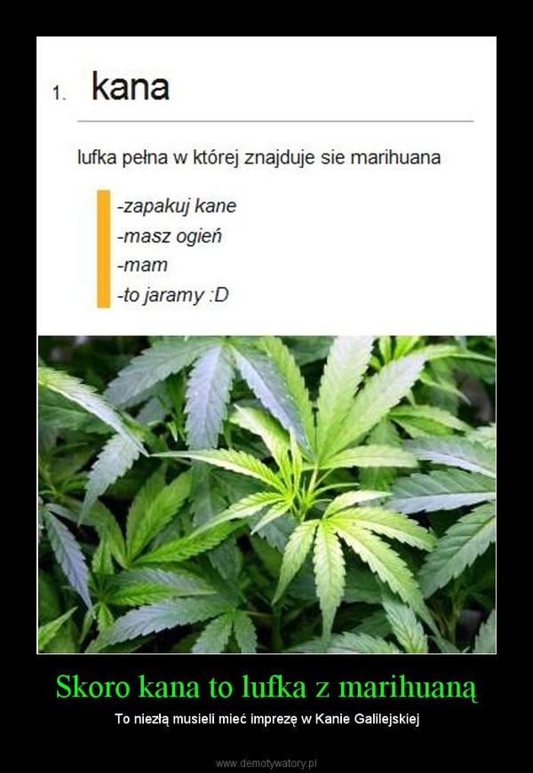 Skoro kana to lufka z marihuaną – To niezłą musieli mieć imprezę w Kanie Galilejskiej