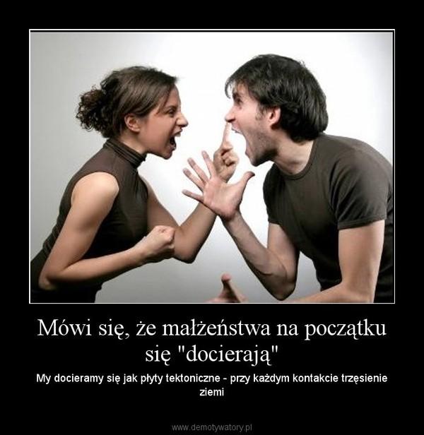 """Mówi się, że małżeństwa na początku się """"docierają"""" – My docieramy się jak płyty tektoniczne - przy każdym kontakcie trzęsienie ziemi"""