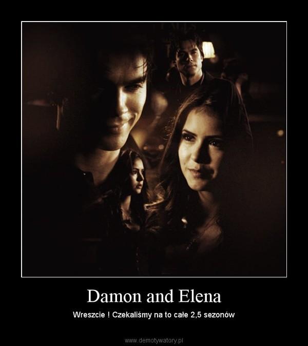 Damon and Elena – Wreszcie ! Czekaliśmy na to całe 2,5 sezonów