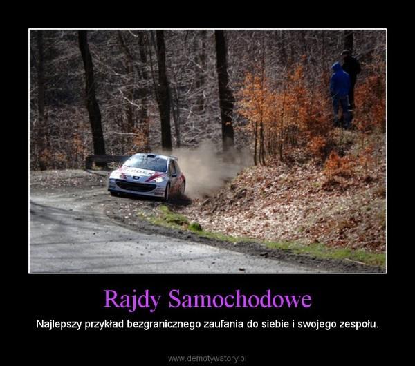 Rajdy Samochodowe – Najlepszy przykład bezgranicznego zaufania do siebie i swojego zespołu.