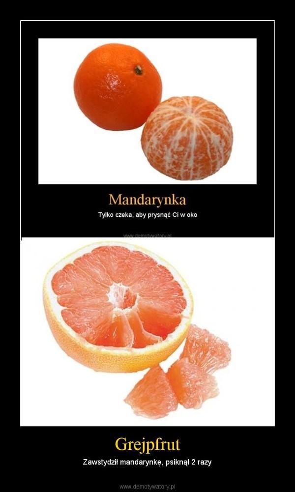Grejpfrut – Zawstydził mandarynkę, psiknął 2 razy