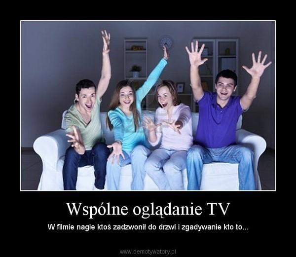 Wspólne oglądanie TV – W filmie nagle ktoś zadzwonił do drzwi i zgadywanie kto to...
