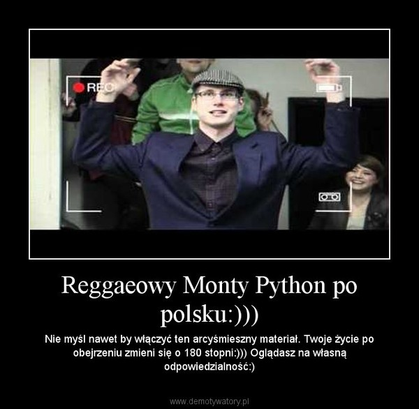 Reggaeowy Monty Python po polsku:))) – Nie myśl nawet by włączyć ten arcyśmieszny materiał. Twoje życie po obejrzeniu zmieni się o 180 stopni:))) Oglądasz na własną odpowiedzialność:)