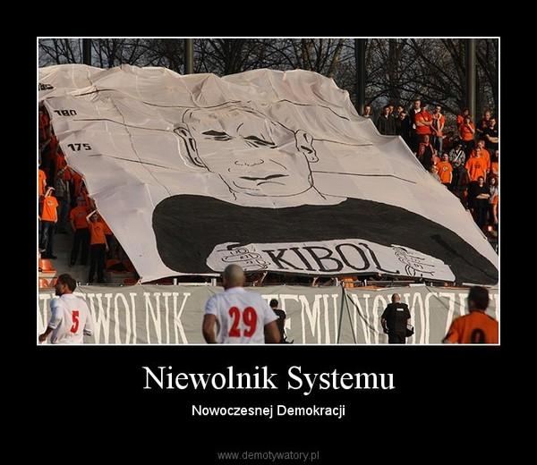 Niewolnik Systemu – Nowoczesnej Demokracji