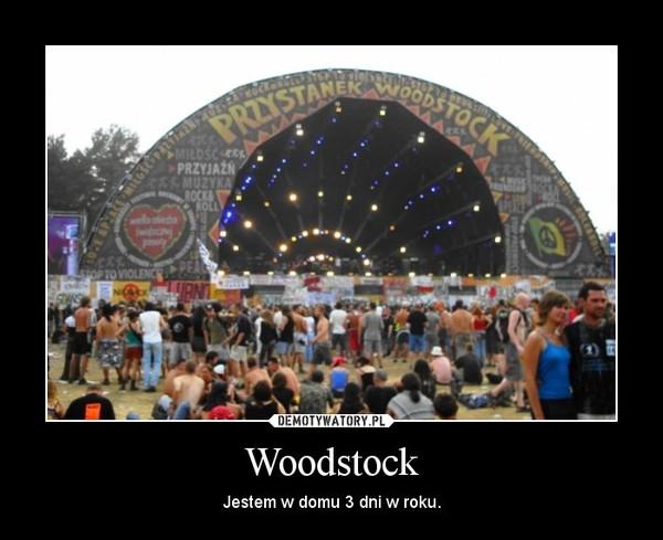 Woodstock – Jestem w domu 3 dni w roku.