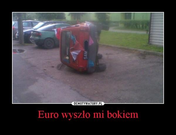 Euro wyszło mi bokiem –