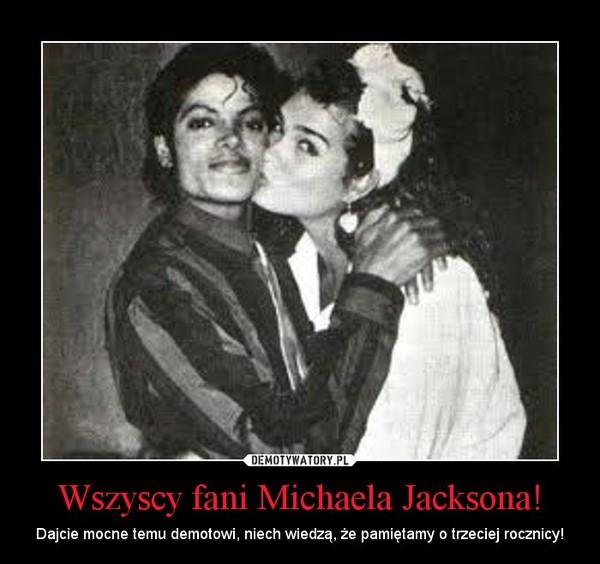 Wszyscy fani Michaela Jacksona! – Dajcie mocne temu demotowi, niech wiedzą, że pamiętamy o trzeciej rocznicy!
