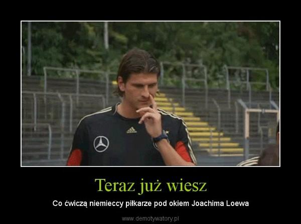 Teraz już wiesz – Co ćwiczą niemieccy piłkarze pod okiem Joachima Loewa