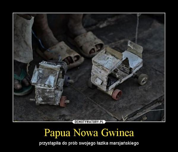 Papua Nowa Gwinea – przystąpiła do prób swojego łazika marsjańskiego
