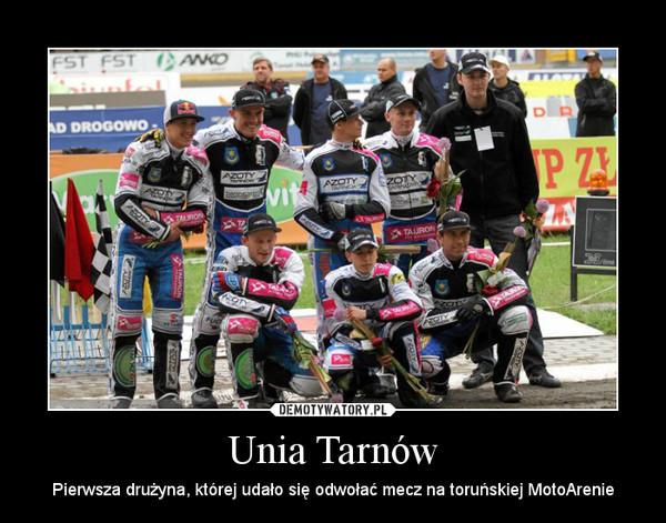 Unia Tarnów – Pierwsza drużyna, której udało się odwołać mecz na toruńskiej MotoArenie