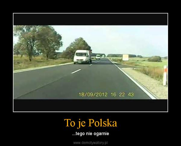To je Polska – ...tego nie ogarnie