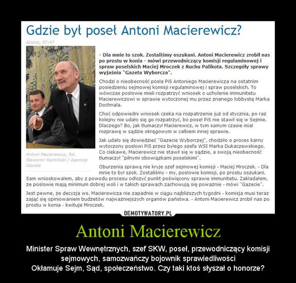 Antoni Macierewicz – Minister Spraw Wewnętrznych, szef SKW, poseł, przewodniczący komisji sejmowych, samozwańczy bojownik sprawiedliwościOkłamuje Sejm, Sąd, społeczeństwo. Czy taki ktoś słyszał o honorze?