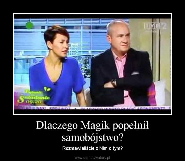 Dlaczego Magik popełnił samobójstwo? – Rozmawialiście z Nim o tym?