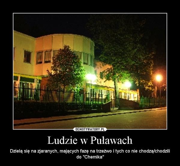 """Ludzie w Puławach – Dzielą się na zjaranych, mających fazę na trzeźwo i tych co nie chodzą/chodzili do """"Chemika"""""""