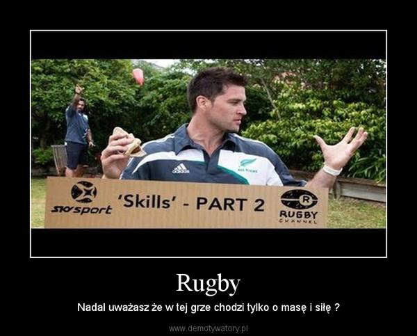 Rugby – Nadal uważasz że w tej grze chodzi tylko o masę i siłę ?
