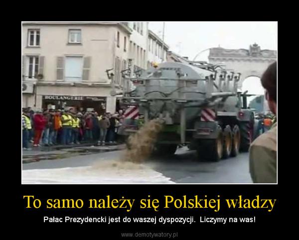 To samo należy się Polskiej władzy – Pałac Prezydencki jest do waszej dyspozycji.  Liczymy na was!