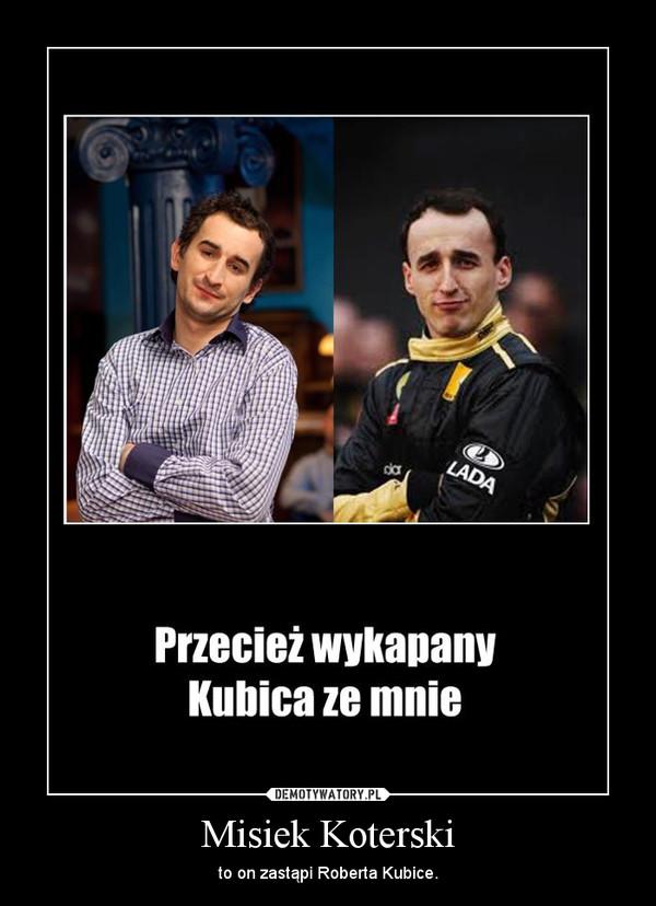 Misiek Koterski – to on zastąpi Roberta Kubice.