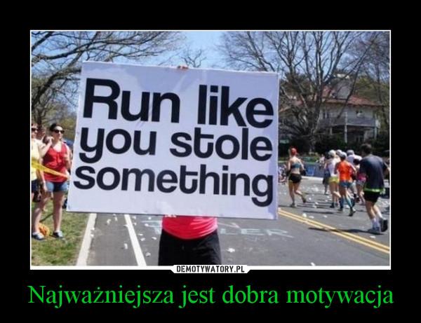 Najważniejsza jest dobra motywacja –