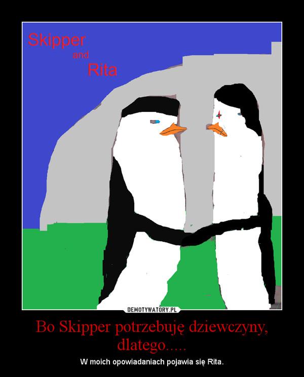 Bo Skipper potrzebuję dziewczyny, dlatego..... – W moich opowiadaniach pojawia się Rita.