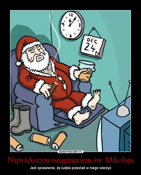 Największym osiągnięciem św. Mikołaja – Jest sprawienie, że ludzie przestali w niego wierzyć
