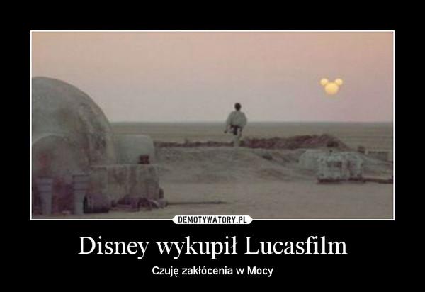 Disney wykupił Lucasfilm – Czuję zakłócenia w Mocy