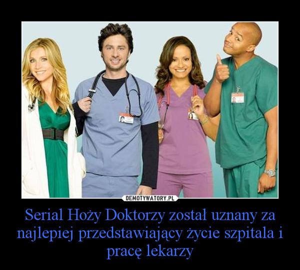 Serial Hoży Doktorzy został uznany za najlepiej przedstawiający życie szpitala i pracę lekarzy –