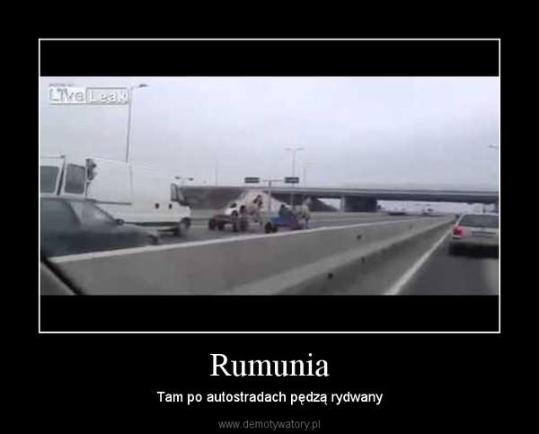 Rumunia – Tam po autostradach pędzą rydwany
