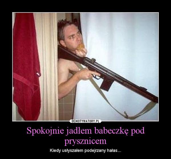 Spokojnie jadłem babeczkę pod prysznicem – Kiedy usłyszałem podejrzany hałas...